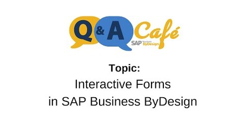 Q&A Café: Interactive Forms in SAP Business ByDesign