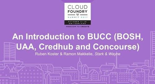 An Introduction to BUCC (BOSH, UAA, Credhub and Concourse) - Ruben Koster & Ramon Makkelie