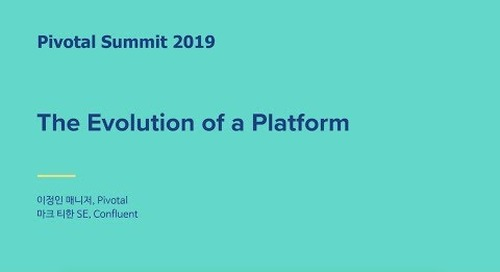 서울 - Evolution of a Platform - Pivotal and Confluent