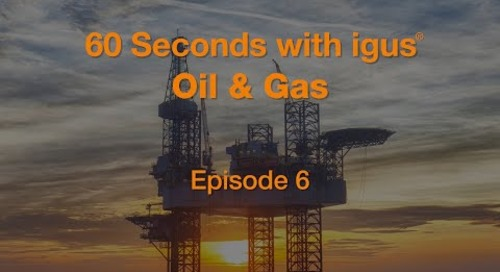 60 seconds with igus® - Oil & Gas - Episode 6