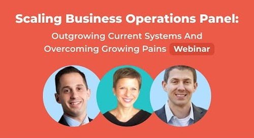 Scaling Business Operations Panel: Outgrowing Current Systems and Overcoming Growing Pains