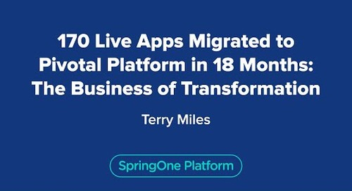 170 Live Apps Migrated to Pivotal Platform in 18 Months: The Business of Transformation
