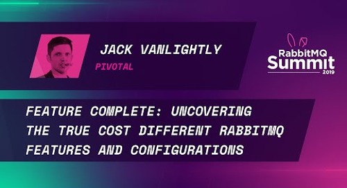 Feature complete: Uncovering the true cost different RabbitMQ features and configs - Jack Vanlightly