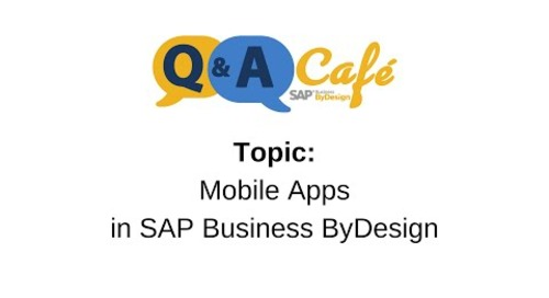 Q&A Café: Mobile Apps in SAP Business ByDesign