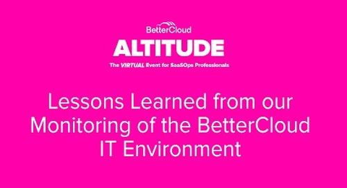 [ALTITUDE20 BetterWorkshop] Lessons Learned from our Monitoring of the BetterCloud IT Environment