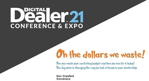 Digital Dealer 21 - Oh the Dollars We Waste!