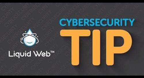 Choosing Your Next Password - Cybersecurity Tip from Liquid Web
