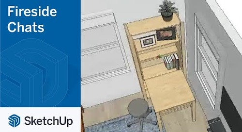 Fireside Chat Series - Episode 3: SketchUp for Interior Design