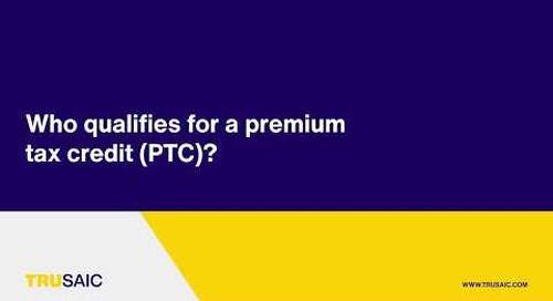 Who qualifies for a premium tax credit (PTC)? - Trusaic Webinar