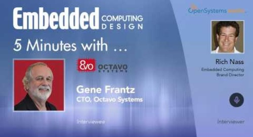 Five Minutes With… Gene Frantz, CTO, Octavo Systems