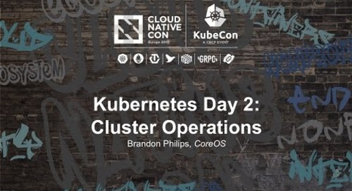 Kubernetes Day 2: Cluster Operations - Brandon Philips, CoreOS