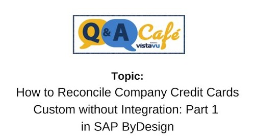 Q&A Café: How to Reconcile Company Credit Cards Custom without Integration in SAP ByDesign: Part 1