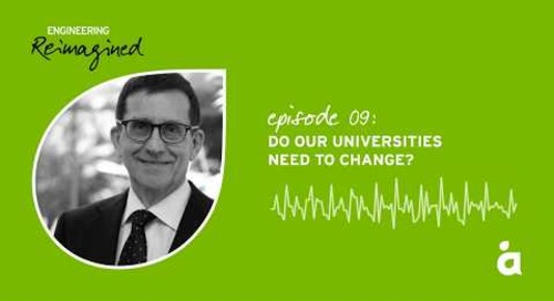 Engineering Reimagined podcast episode nine: Do our universities need to change?