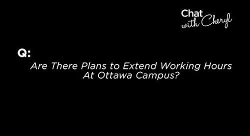 Are There Plans to Extend Working Hours at Ottawa Campus? - Chat With Cheryl