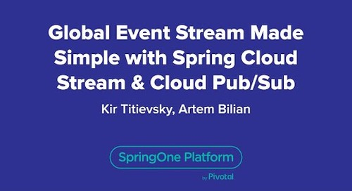 Global Event Streams Made Simple with Spring Cloud Stream & Cloud Pub/Sub