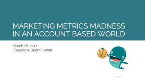 Marketing Metrics Madness Webinar Replay  |  Engagio