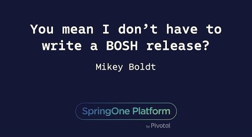 You mean I don't have to write a BOSH release? - Mikey Boldt, Pivotal
