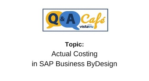 Q&A Café: Actual Costing in SAP Business ByDesign