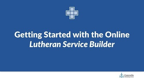 Getting Started with the Online Lutheran Service Builder