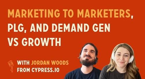 Marketing to marketers, PLG, and Demand Gen vs Growth | Jordan Woods @ Cypress.io