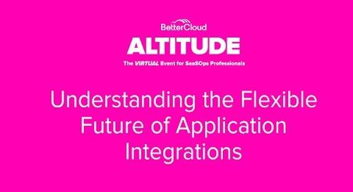 [ALTITUDE20 BetterWorkshop] Understanding the Flexible Future of Application Integrations
