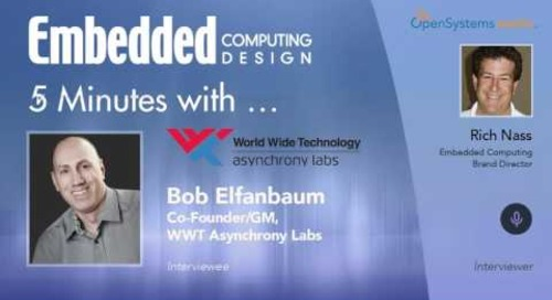 Five Minutes With… Bob Elfanbaum, Co-Founder/GM, WWT Asynchrony Labs