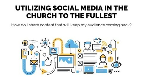 Utilizing Social Media in the Church to the Fullest | Session 11 - Church Online Communications...