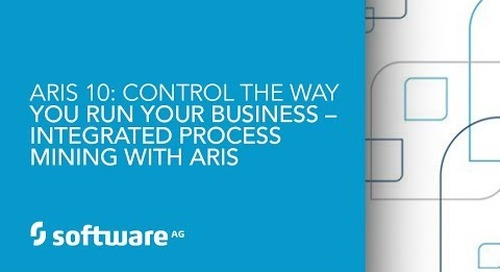 Webinar Recording: ARIS 10: Control the Way You Run Your Business – Integrated Process Mining with ARIS