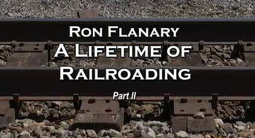 """Ron Flanary """"A Lifetime of Railroading"""" Part 2"""