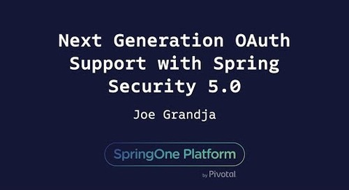 Next Generation OAuth Support with Spring Security 5.0 - Joe Grandja