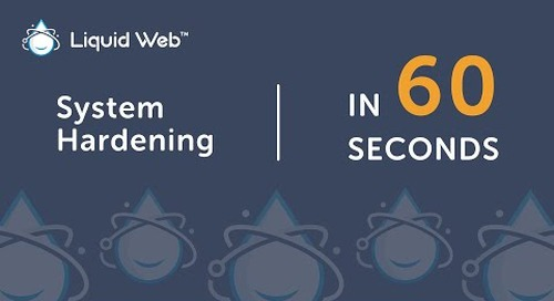 What is System Hardening in 60 Seconds | Liquid Web