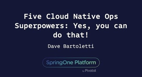 Five Cloud Native Ops Superpowers: Yes, You Can Do That! - Dave Bartoletti, Forrester