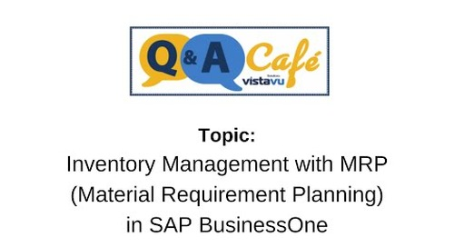 Q&A Café: Inventory Management with MRP (Material Requirement Planning) in SAP BusinessOne
