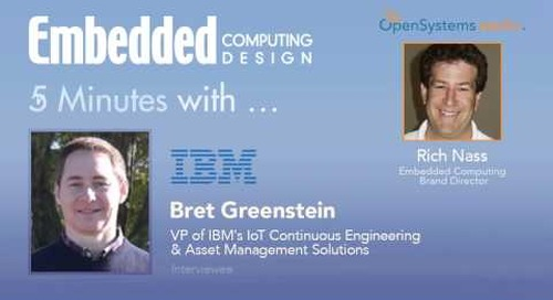 Five Minutes With… Bret Greenstein, VP of IBM's IoT Continuous Engineering & Asset Mgmt Solutions