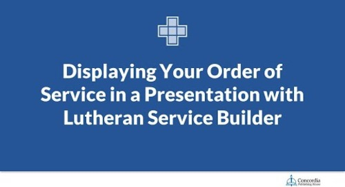 Displaying Your Order of Service in a Presentation with Lutheran Service Builder