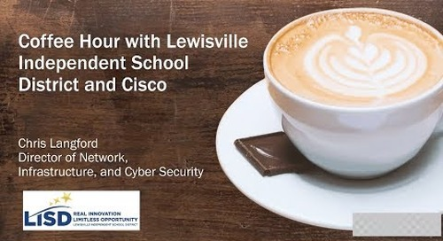 Coffee Hour with Lewisville Independent School District and Cisco