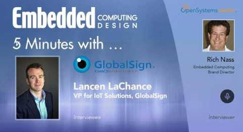 Five Minutes With…Lancen LaChance, VP for IoT Solutions, GlobalSign