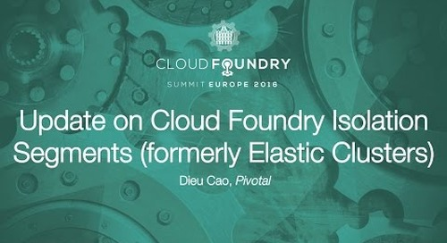 Update on Cloud Foundry Isolation Segments (formerly Elastic Clusters) - Dieu Cao, Pivotal