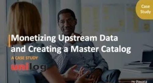Case Study: Monetizing Upstream Data & Creating a Master Catalog (Paxata & Unilog)