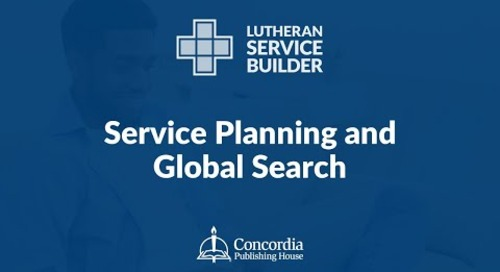 Lutheran Service Builder Training Webinar—Session 1: Service Planning and Global Search