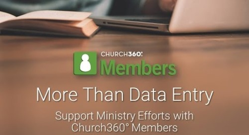 More Than Data Entry: Support Ministry Efforts with Church360° Members