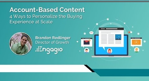 Account Based Content: 4 Ways To Personalize the Buying Experience at Scale Replay  |  Engagio