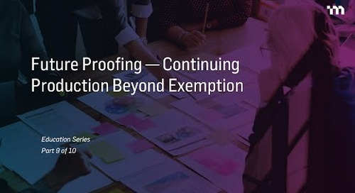 Episode 9: Future Proofing – Continuing Production Beyond Exemption