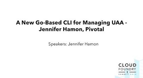 A New Go-Based CLI for Managing UAA - Jennifer Hamon, Pivotal