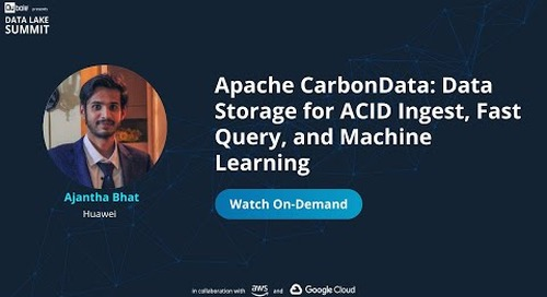Apache CarbonData: Data Storage for ACID Ingest, Fast Query, and Machine Learning - Huawei