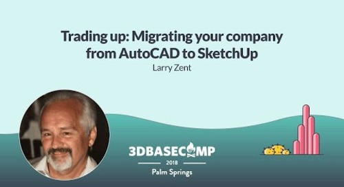 AutoCAD to SketchUp – Larry Zent | 3D Basecamp 2018