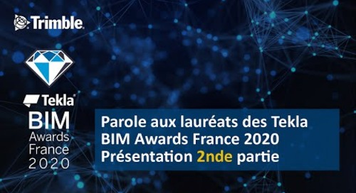 Parole aux lauréats des Tekla BIM Awards France 2020 - deuxième partie