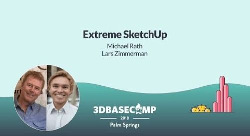 Extreme SketchUp – Michael Rath, Lars Zimmerman | 3D Basecamp 2018