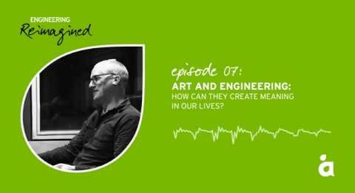Engineering Reimagined podcast episode seven: Art and engineering