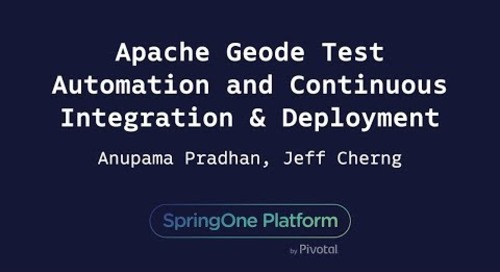 Apache Geode Test Automation and CI-CD - Anupama Pradhan (HCSC), Jeff Cherng (Pivotal)